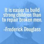 Fredrick Douglass Quote – Importance Of Building Children