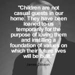 James Dobson – Children Are Not Casual Guests In Our Home