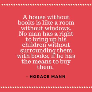 A house without books is like a room without windows. No man has a right to bring up his children without surrounding them with books, if he has the means to buy them. - Horace Mann