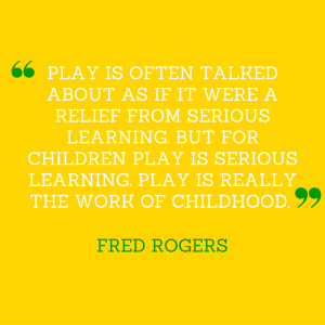 Play is often talked about as if it were a relief from serious learning. But for children play is serious learning. Play is really the work of childhood. - Fred Rogers